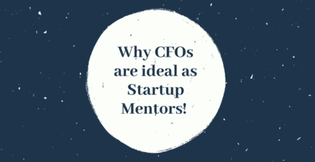 Why CFOs are ideal as Startup Mentors!