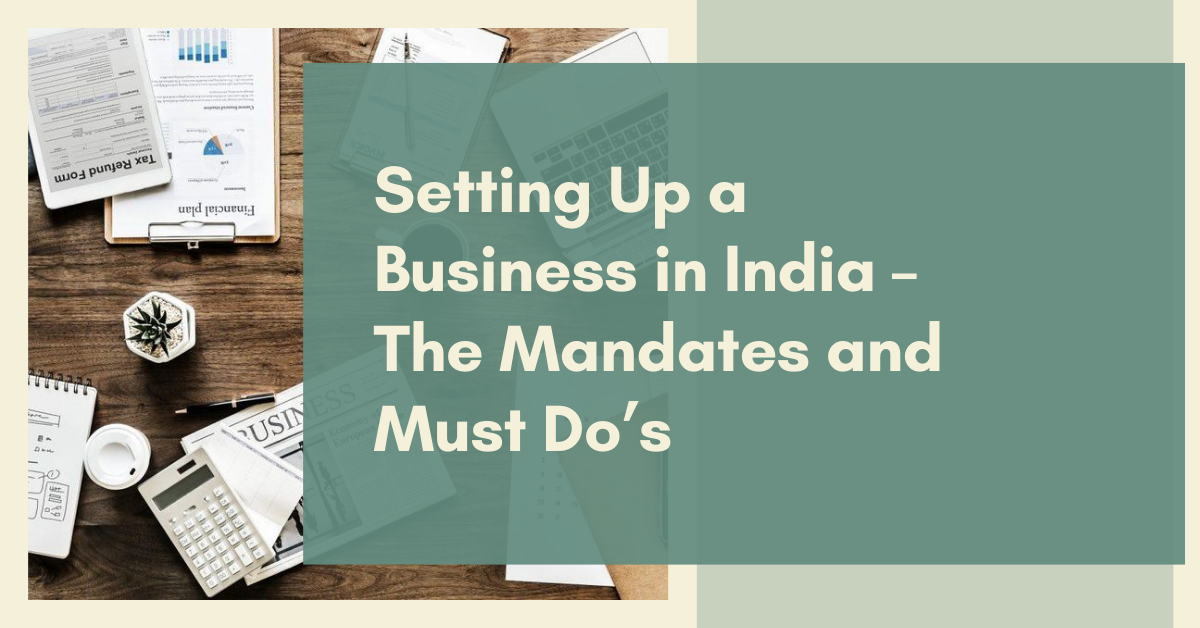 Setting Up a Business in India – The Mandates and Must Do's
